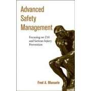 Advanced Safety Management Focusing on Z10 and Serious Injury Prevention by Fred A. Manuele