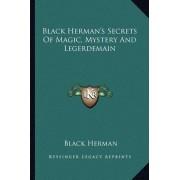 Black Herman's Secrets of Magic, Mystery and Legerdemain by Black Herman