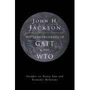 The Jurisprudence of GATT and the WTO by John H. Jackson