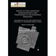 Giants in the Landscape: Monumentality and Territories in the European Neolithic: Proceedings of the XVII Uispp World Congress (1-7 September, Burgos,