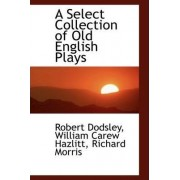 A Select Collection of Old English Plays by Robert Dodsley