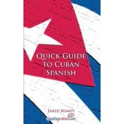 Quick Guide to Cuban Spanish by Jared Romey