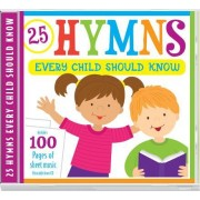 Hymns Every Child Should Know: 25 Hymns Sung by Kids with More Than 100 Pages of Printable Sheet Music