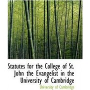 Statutes for the College of St. John the Evangelist in the University of Cambridge by University of Cambridge