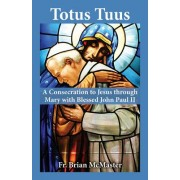 Totus Tuus: A Consecration to Jesus Through Mary with Blessed John Paul II