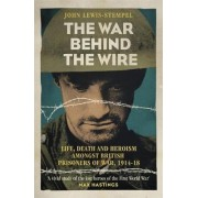 The War Behind the Wire by John Lewis-Stempel