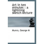 Art in Ten Minutes by Munro George M