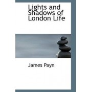 Lights and Shadows of London Life by James Payn