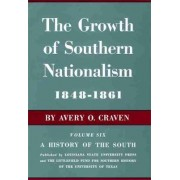 Growth of Southern Nationalism, 1848-1861 by A.O. Craven