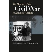 The Memory of the Civil War in American Culture by Alice Fahs