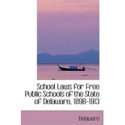 School Laws for Free Public Schools of the State of Delaware, 1898-1913 by Delaware