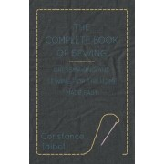 The Complete Book of Sewing - Dressmaking and Sewing For the Home Made Easy by Constance Talbot