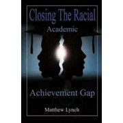 Closing the Racial Academic Achievement Gap by Matthew Lynch
