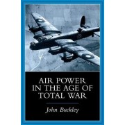 Air Power in the Age of Total War by John J. Buckley