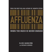 Affluenza: When Too Much Is Never Enough