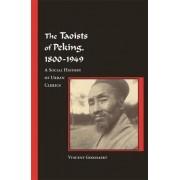 The Taoists of Peking, 1800-1949 by Vincent Goossaert