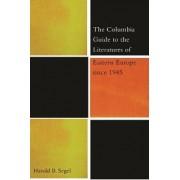 The Columbia Guide to the Literatures of Eastern Europe Since 1945 by Harold B. Segel