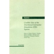 Credible Uses of the Distributed Interactive Simulation (DIS) System by James A. Dewar