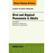 Viral and Atypical Pneumonia in Adults, An Issue of Clinics in Chest Medicine by Charles S. Dela Cruz