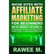 Niche Sites with Affiliate Marketing for Beginners: Niche Market Research, Cheap Domain Name & Web Hosting, Model for Google Adsense, Clickbank, Sellh
