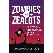 Zombies to Zealots: Reawaken the Human Spirit at Work!