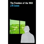 The Freedom of the Will by J. R. Lucas