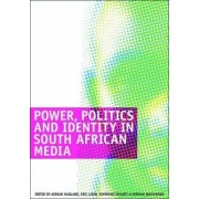 Power, Politics and Identity in South African Media by Adrian Hadland