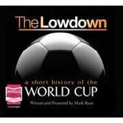 The Lowdown: A Short History of the World Cup by Mark Ryan