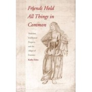 Friends Hold All Things in Common by Kathy Eden