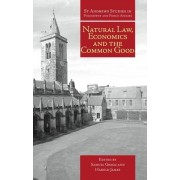 Natural Law, Economics and the Common Good by Samuel Gregg