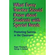 What Every Teacher Should Know about Students with Special Needs by Roger Pierangelo