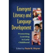 Emergent Literacy and Language Development by Paula M. Rhyner