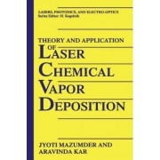 Theory and Application of Laser Chemical Vapor Deposition by Jyoti Mazumder