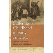 Suffering Childhood in Early America by Anna Mae Duane