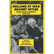 Holland at War Against Hitler: Anglo-Dutch Relations 1940-1945