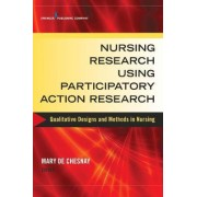 Nursing Research Using Participatory Action Research by Mary de Chesnay
