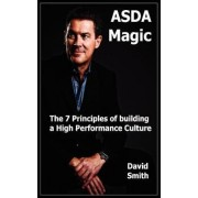 Asda Magic - The 7 Principles of Building a High Performance Culture by Dr David Smith PhD
