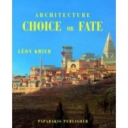 Architecture Choice or Fate by Leon Krier