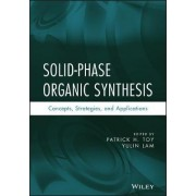 Solid-Phase Organic Synthesis by Patrick H. Toy