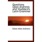 Questions Upon Andrews and Stoddard's Latin Grammar by Ethan Allen Andrews