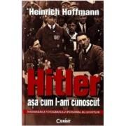Hitler asa cum l-am cunoscut - Heinrich Hoffmann