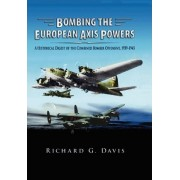 Bombing the European Axis Powers by Richard G Davis
