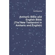 Amharic Bible and English Bible(the New Testament in Amharic and English)