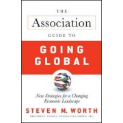 The Association Guide to Going Global by Steven Worth
