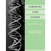 Chemistry Case Studies for Allied Health by Colleen Kelley