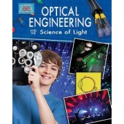 Optical Engineering and the Science of Light by Anne Rooney