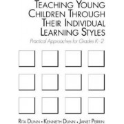 Teaching Young Children Through Their Individual Learning Styles by Rita Dunn