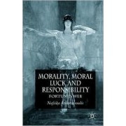 Morality, Moral Luck and Responsibility by Nafsika Athanassoulis