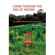 Living Through the End of Nature by Paul Wapner