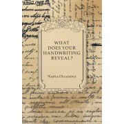 What Does Your Handwriting Reveal - An Elementary Study of the Rules Underlying the Science of Graphology Wherewith Everyone May Apply This Fascinating Method of Character Analysis for Pleasure or for Profit to His Own Handwriting and That of His Friends